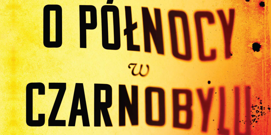 O północy w Czarnobylu – nieznane fakty